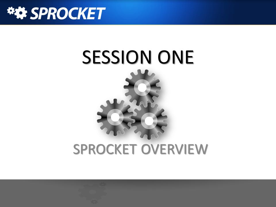 SESSION ONE SPROCKET OVERVIEW
