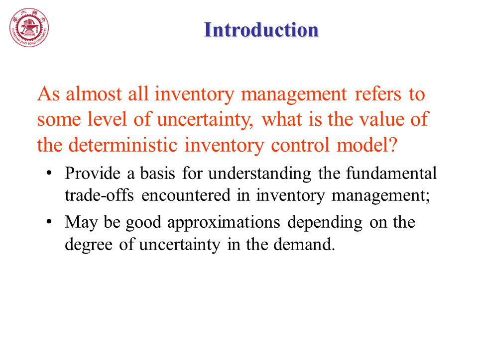 Introduction As almost all inventory management refers to some level of uncertainty, what is the value of the deterministic inventory control model