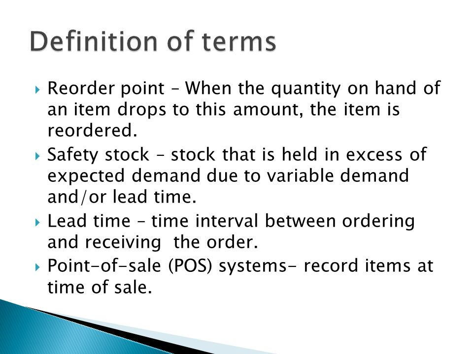Definition of terms Reorder point – When the quantity on hand of an item drops to this amount, the item is reordered.