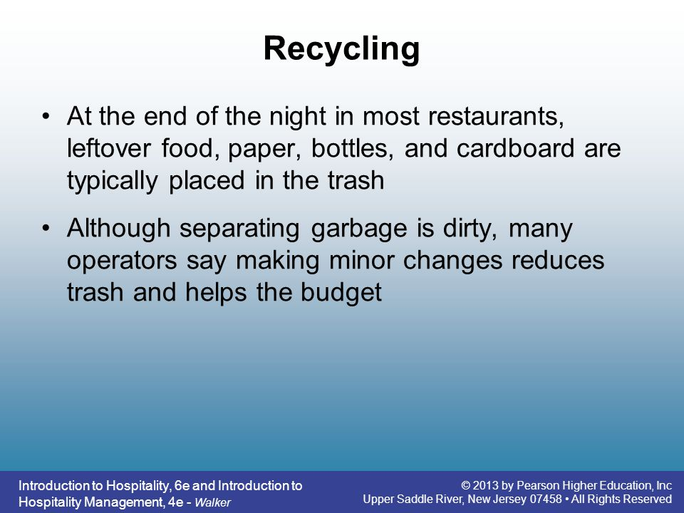 Recycling At the end of the night in most restaurants, leftover food, paper, bottles, and cardboard are typically placed in the trash.
