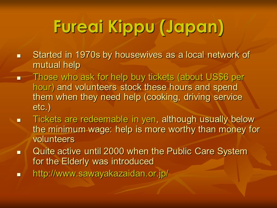 Fureai Kippu (Japan)Started in 1970s by housewives as a local network of mutual help.