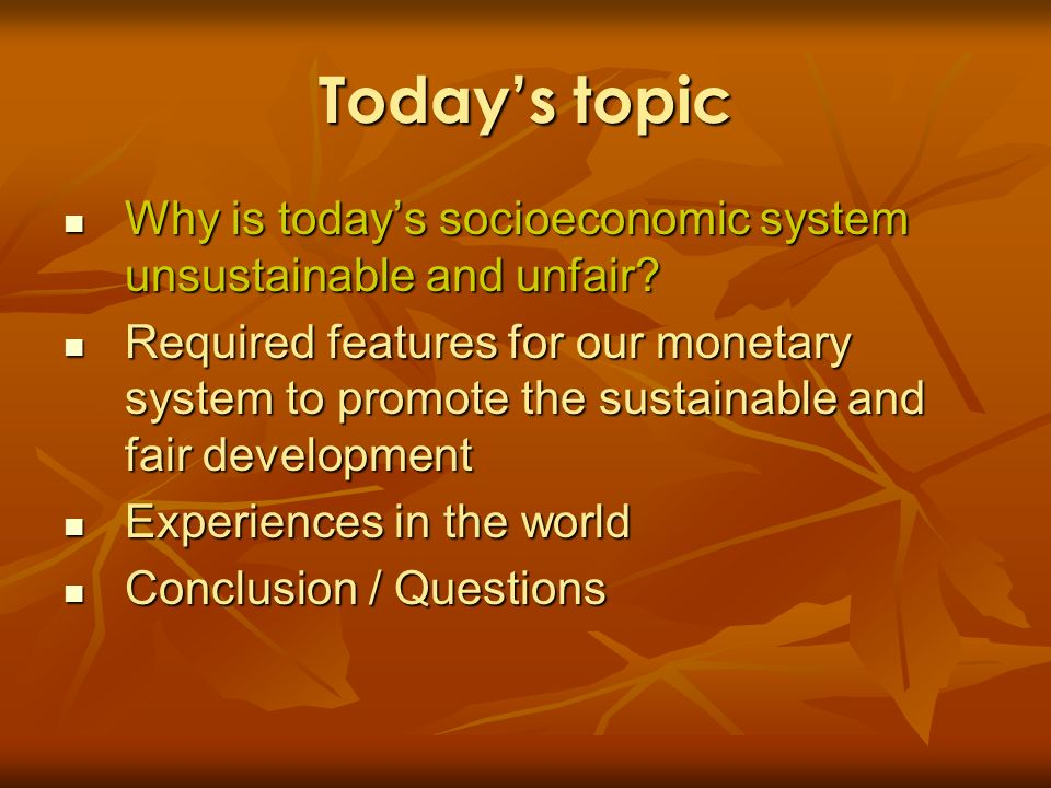 Today's topic Why is today's socioeconomic system unsustainable and unfair