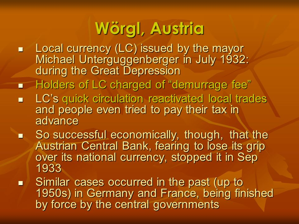 Wörgl, AustriaLocal currency (LC) issued by the mayor Michael Unterguggenberger in July 1932: during the Great Depression.