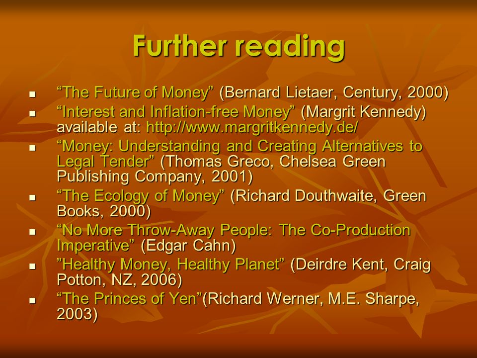Further reading The Future of Money (Bernard Lietaer, Century, 2000)