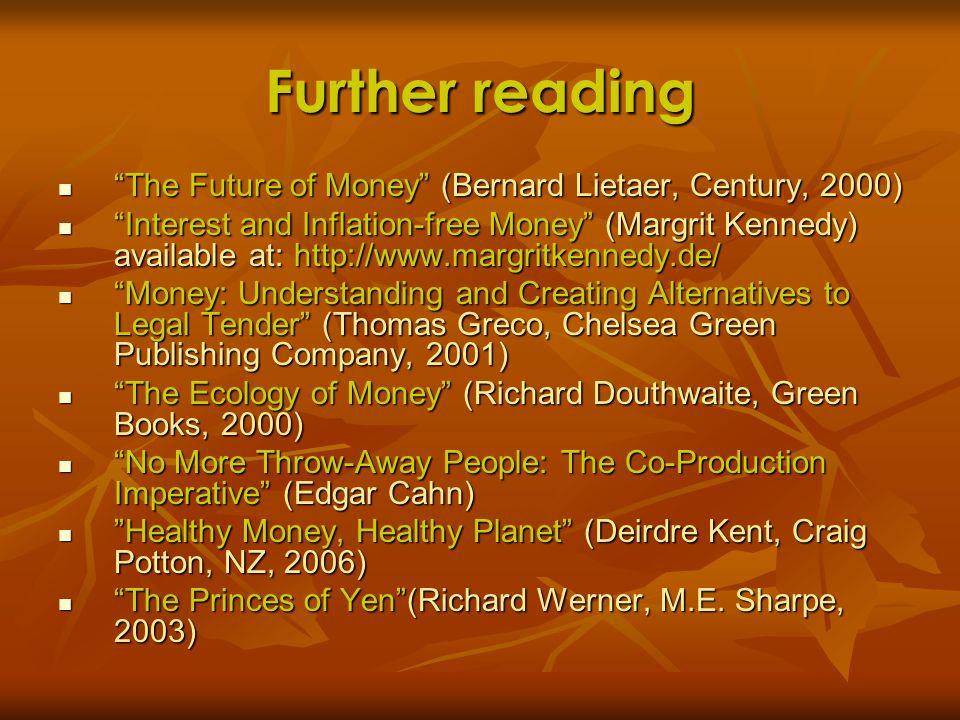 Further reading The Future of Money (Bernard Lietaer, Century, 2000)