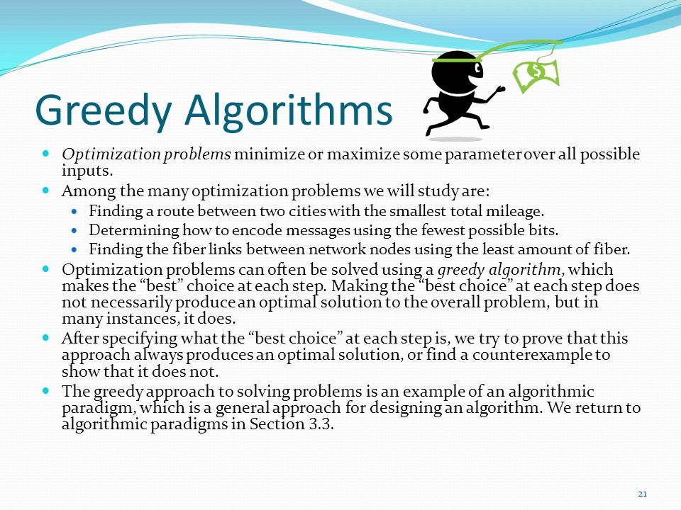 Greedy Algorithms Optimization problems minimize or maximize some parameter over all possible inputs.