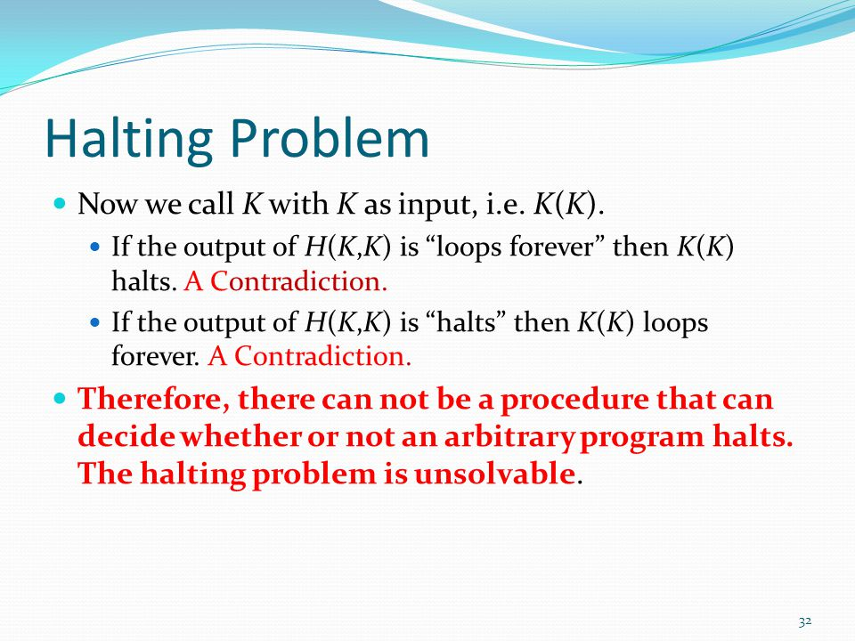 Halting Problem Now we call K with K as input, i.e. K(K).