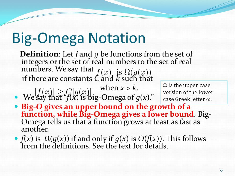 Big-Omega Notation Definition: Let f and g be functions from the set of integers or the set of real numbers to the set of real numbers. We say that.