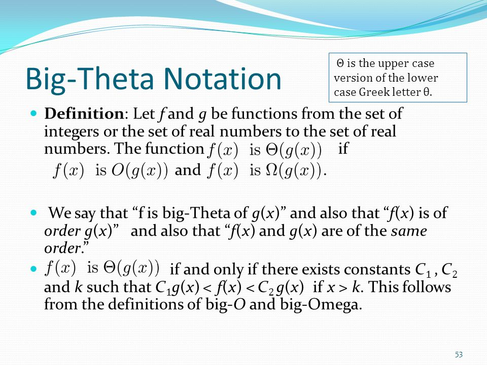 Big-Theta Notation Θ is the upper case version of the lower case Greek letter θ.