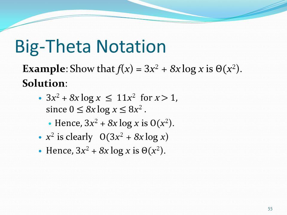 Big-Theta Notation Example: Sh0w that f(x) = 3x2 + 8x log x is Θ(x2).