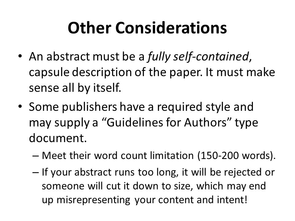 Other Considerations An abstract must be a fully self-contained, capsule description of the paper. It must make sense all by itself.