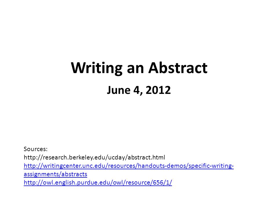 Writing an Abstract June 4, 2012 Sources: