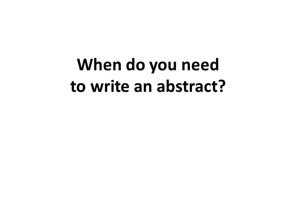 When do you need to write an abstract