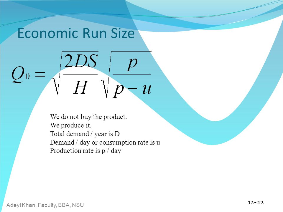 Economic Run Size We do not buy the product. We produce it.
