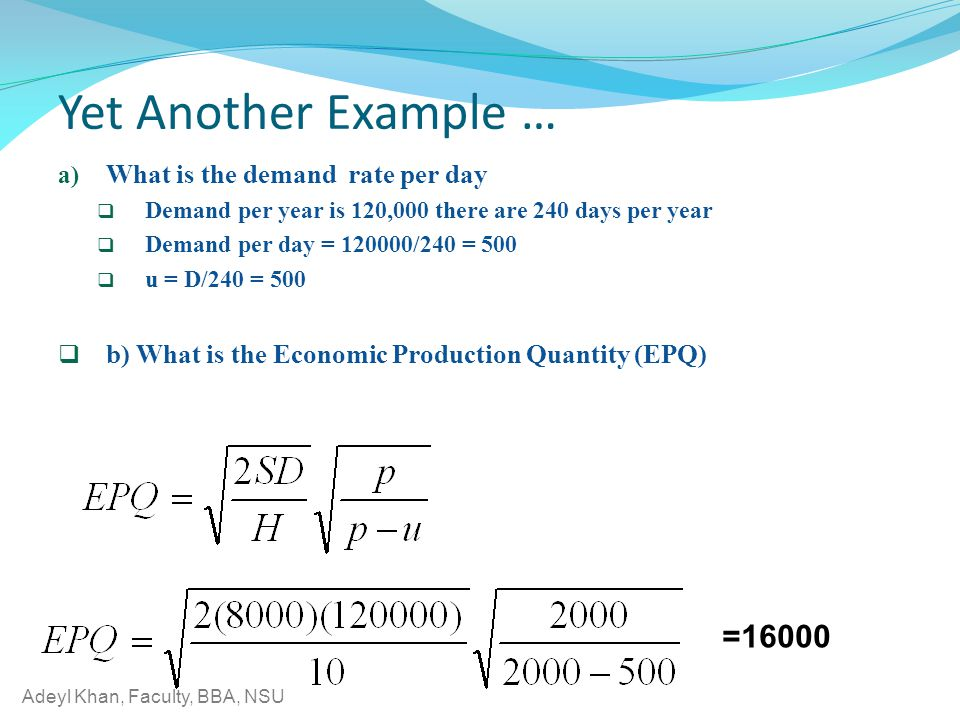 Yet Another Example … =16000 What is the demand rate per day