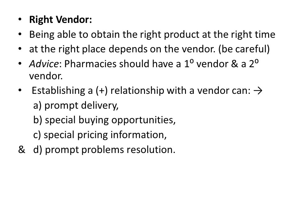 Right Vendor: Being able to obtain the right product at the right time. at the right place depends on the vendor. (be careful)