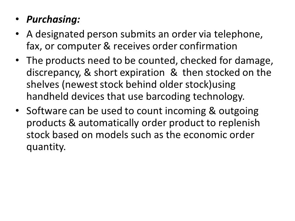 Purchasing: A designated person submits an order via telephone, fax, or computer & receives order confirmation.