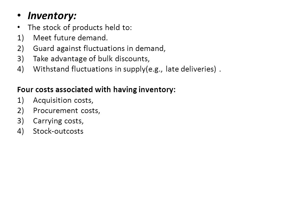 Inventory: The stock of products held to: Meet future demand.
