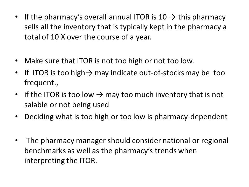 If the pharmacy's overall annual ITOR is 10 → this pharmacy sells all the inventory that is typically kept in the pharmacy a total of 10 X over the course of a year.