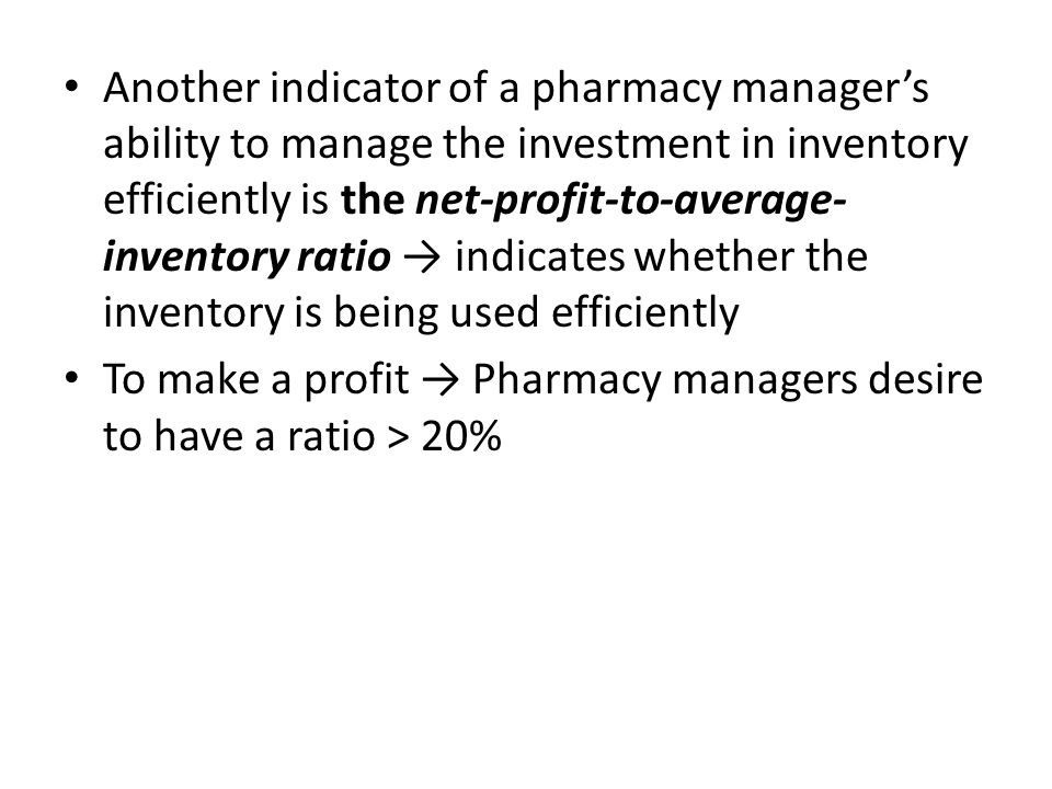 Another indicator of a pharmacy manager's ability to manage the investment in inventory efficiently is the net-profit-to-average-inventory ratio → indicates whether the inventory is being used efficiently