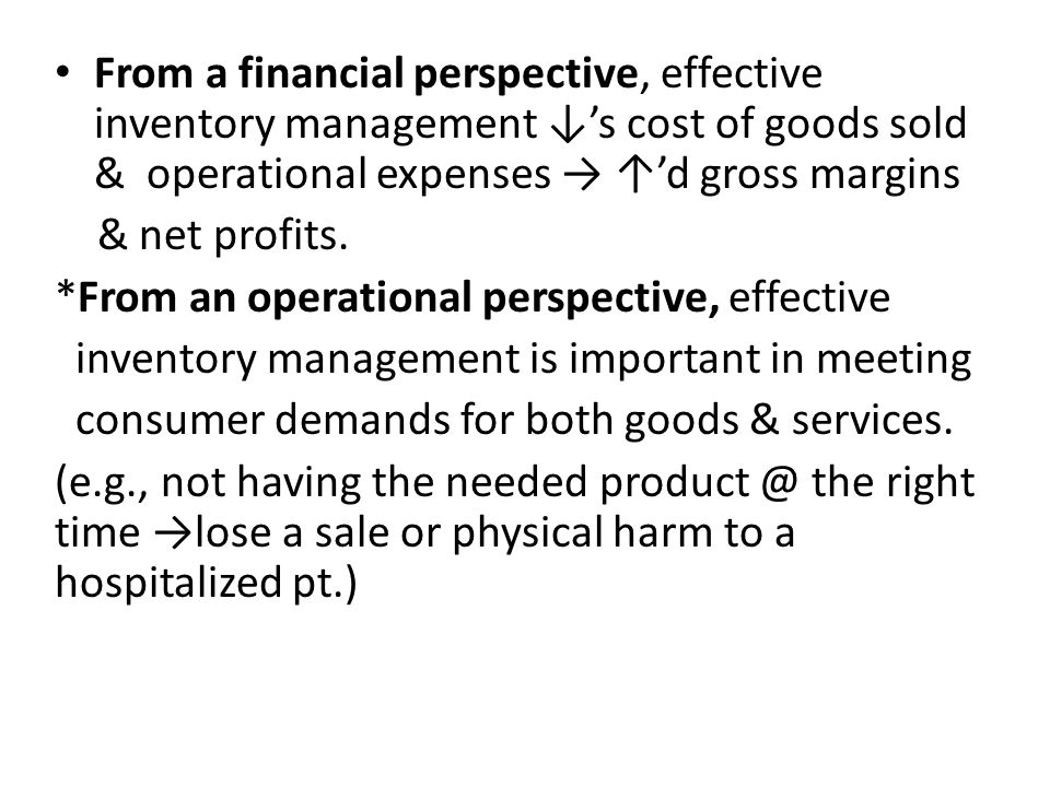 From a financial perspective, effective inventory management ↓'s cost of goods sold & operational expenses → ↑'d gross margins