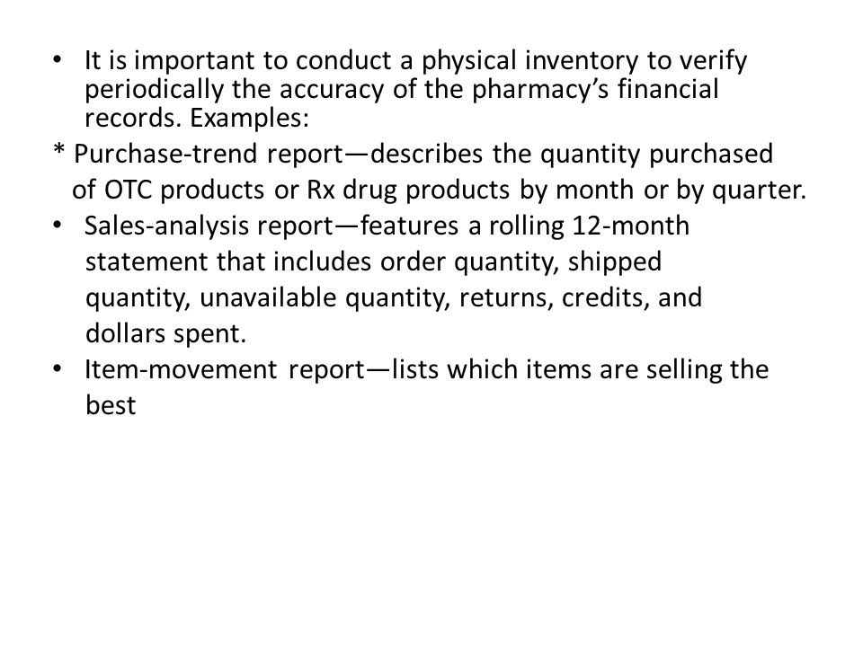 It is important to conduct a physical inventory to verify periodically the accuracy of the pharmacy's financial records. Examples: