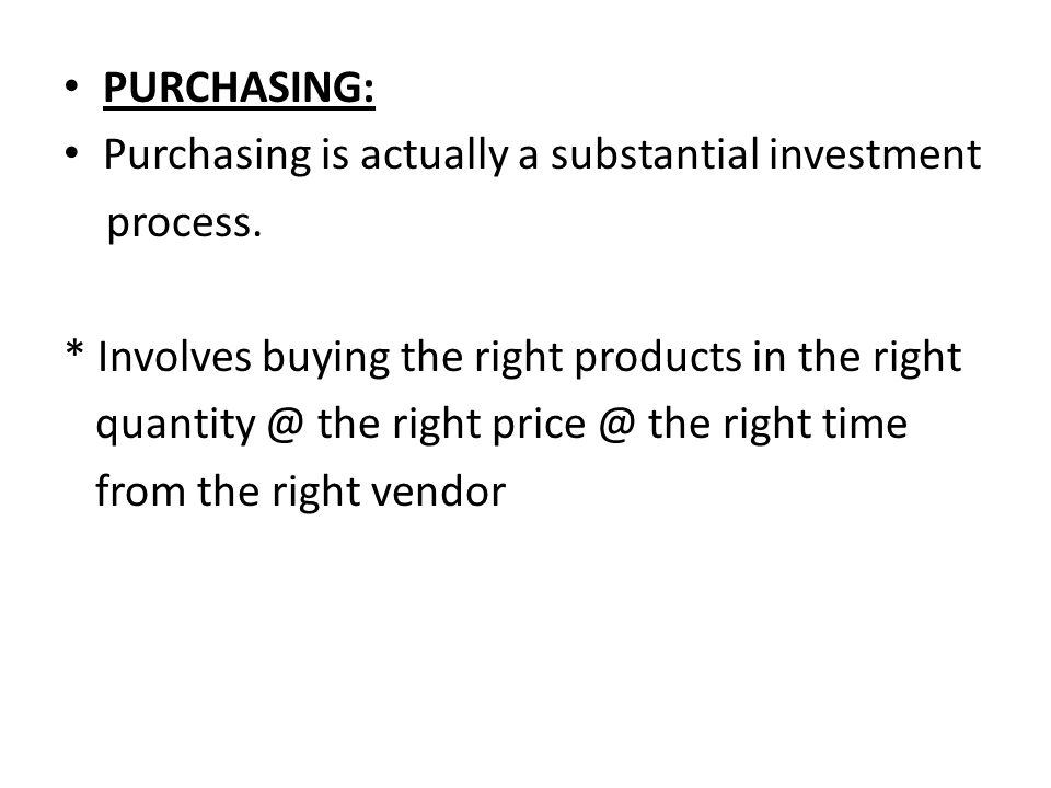 PURCHASING: Purchasing is actually a substantial investment. process. * Involves buying the right products in the right.