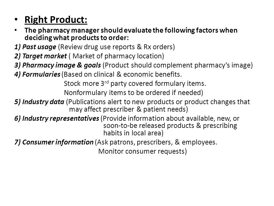 Right Product: The pharmacy manager should evaluate the following factors when deciding what products to order: