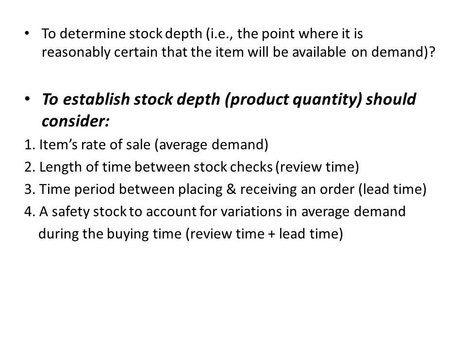 To establish stock depth (product quantity) should consider: