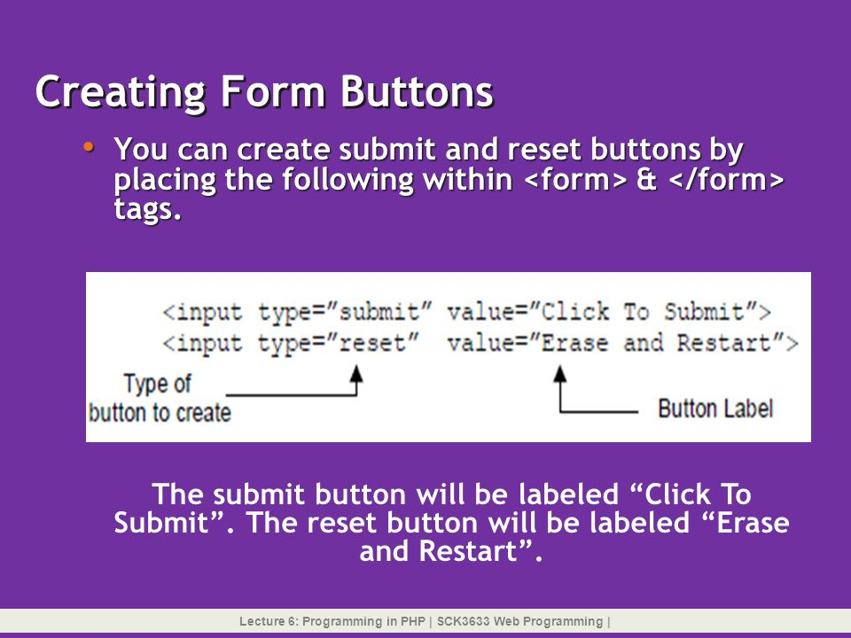 Creating Form Buttons You can create submit and reset buttons by placing the following within <form> & </form> tags.
