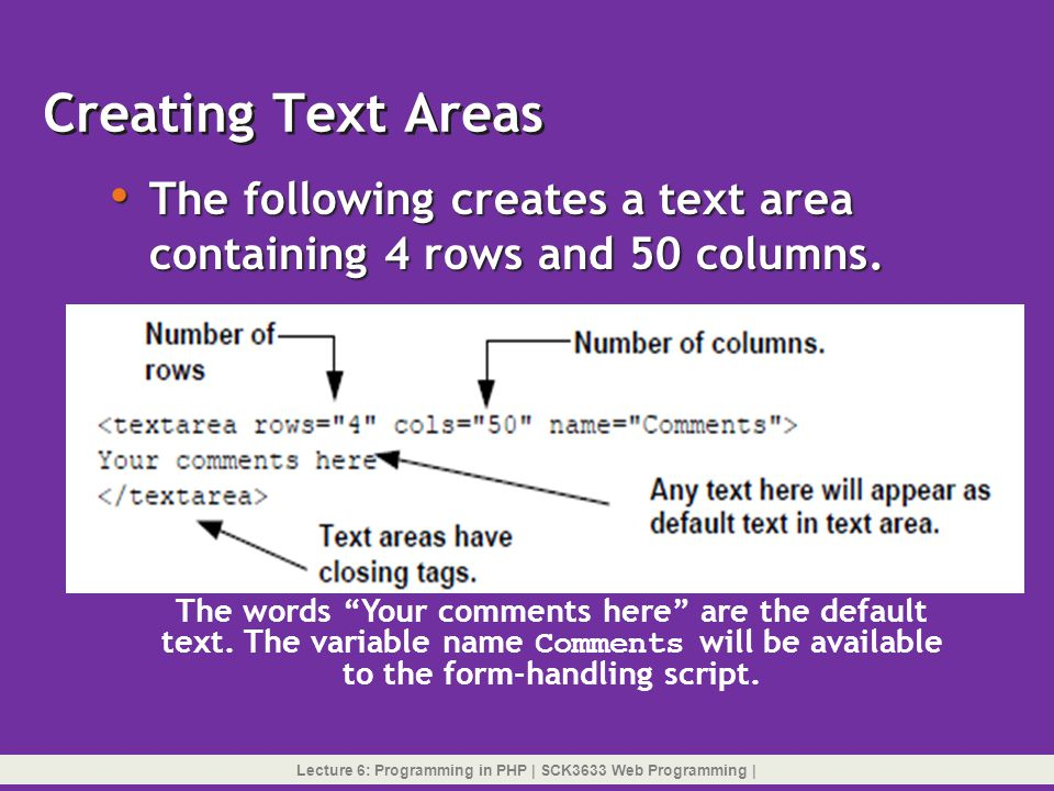Creating Text Areas The following creates a text area containing 4 rows and 50 columns. The words Your comments here are the default.
