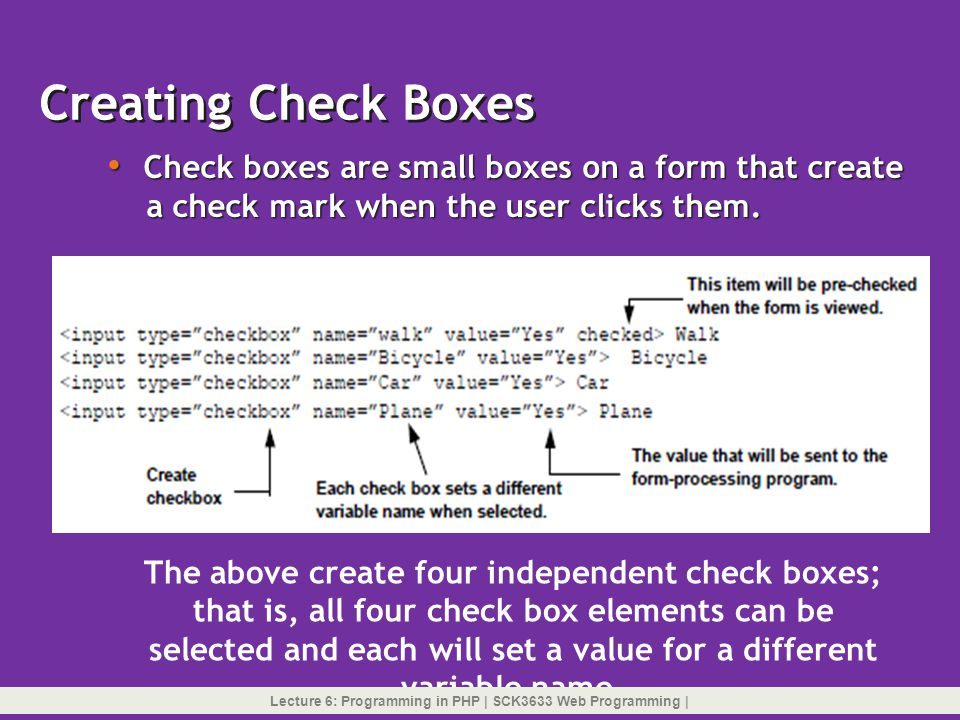 Creating Check Boxes Check boxes are small boxes on a form that create