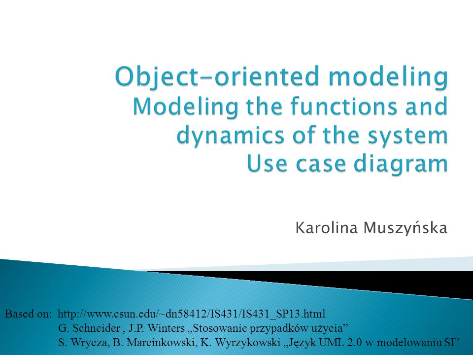 Object-oriented modeling Modeling the functions and dynamics of the system Use case diagram