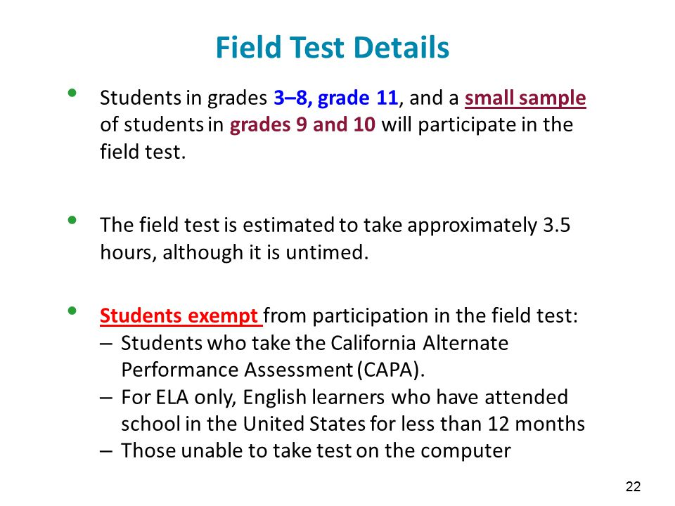 Field Test Details Students in grades 3–8, grade 11, and a small sample of students in grades 9 and 10 will participate in the field test.