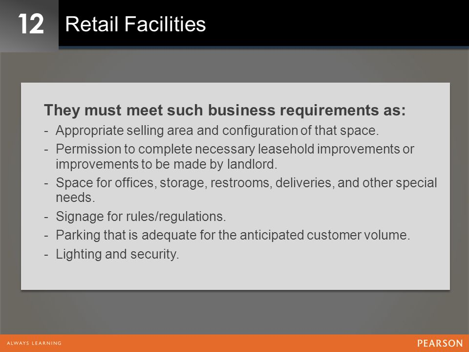 12 Retail Facilities They must meet such business requirements as: