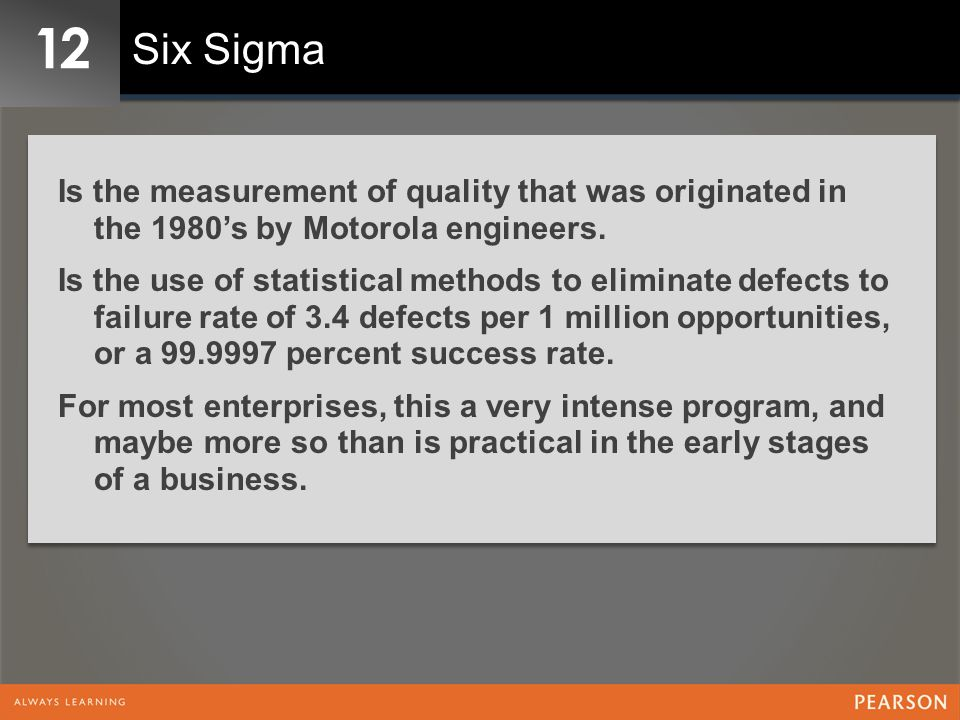 12 Six Sigma. Is the measurement of quality that was originated in the 1980's by Motorola engineers.