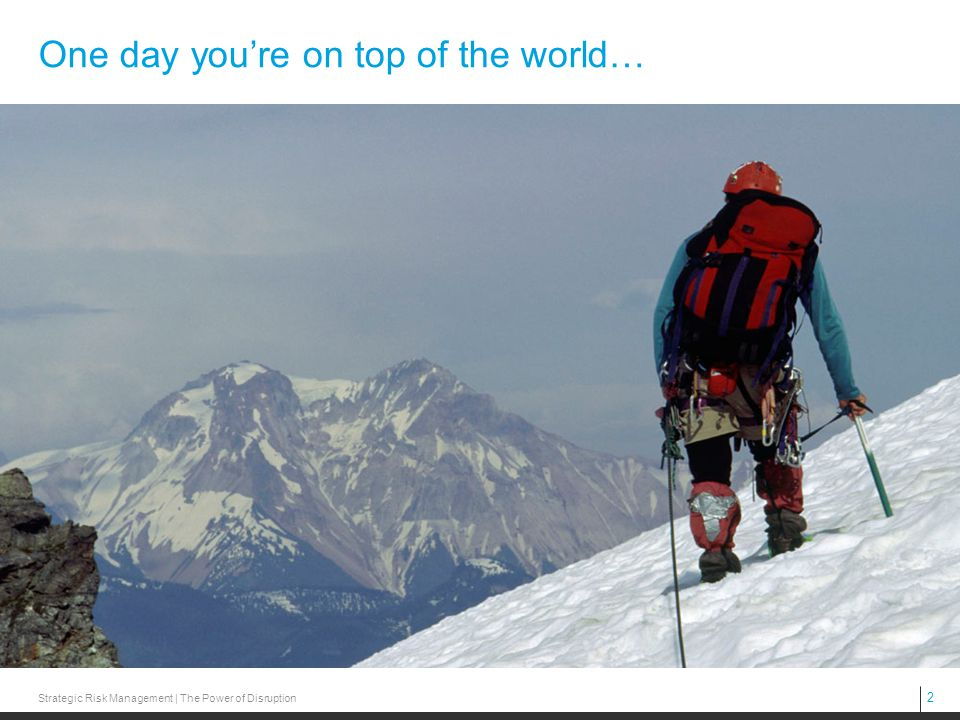 One day you're on top of the world…