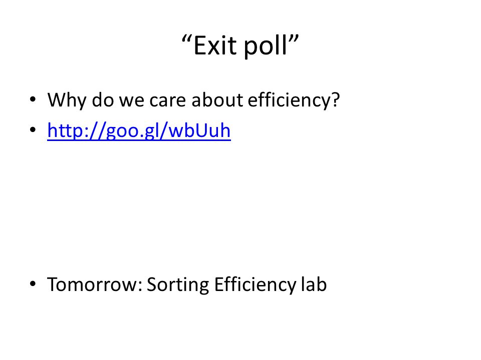 Exit poll Why do we care about efficiency http://goo.gl/wbUuh