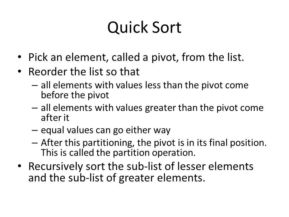 Quick Sort Pick an element, called a pivot, from the list.