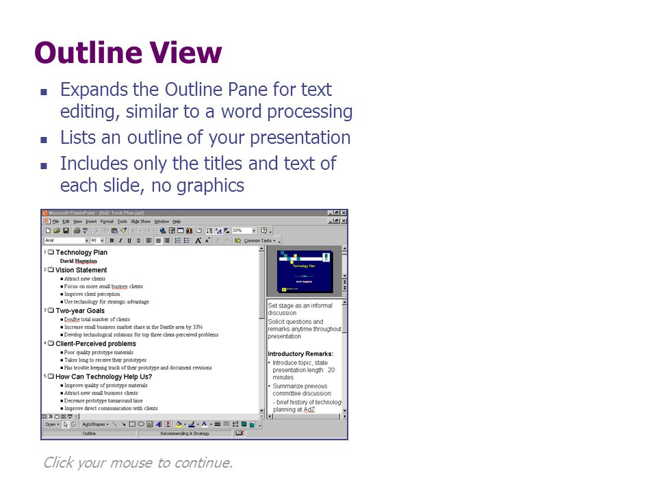 Outline View Expands the Outline Pane for text editing, similar to a word processing. Lists an outline of your presentation.