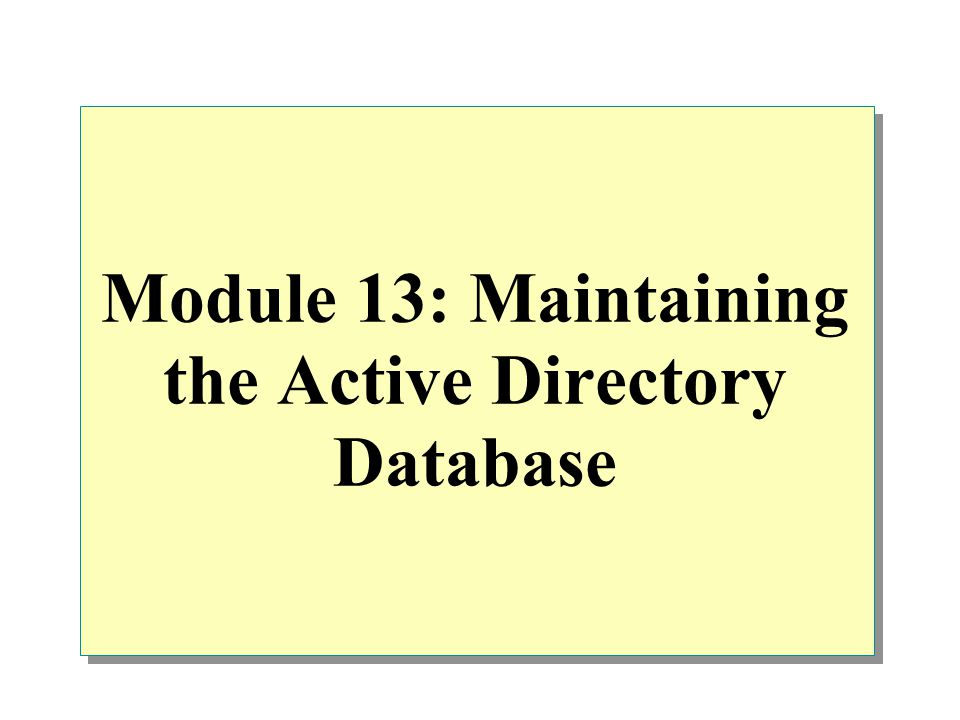 Module 13: Maintaining the Active Directory Database