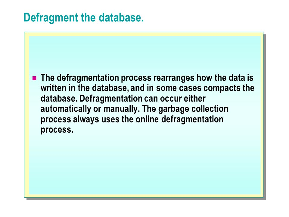 Defragment the database.