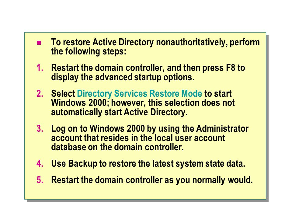 To restore Active Directory nonauthoritatively, perform the following steps: