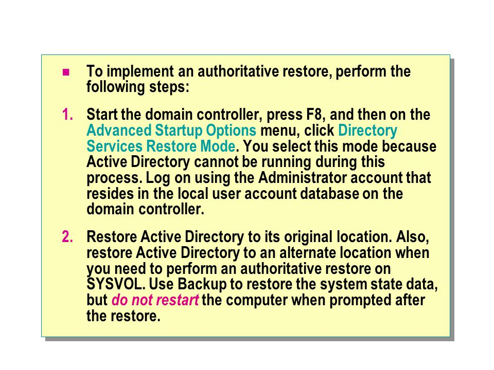 To implement an authoritative restore, perform the following steps:
