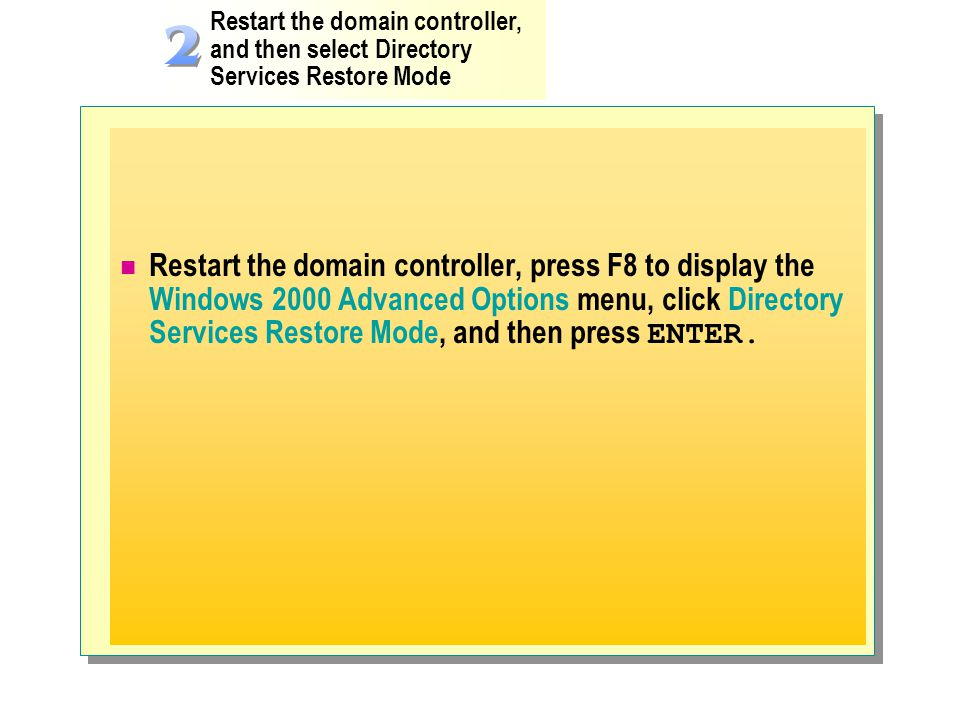 Restart the domain controller, and then select Directory Services Restore Mode