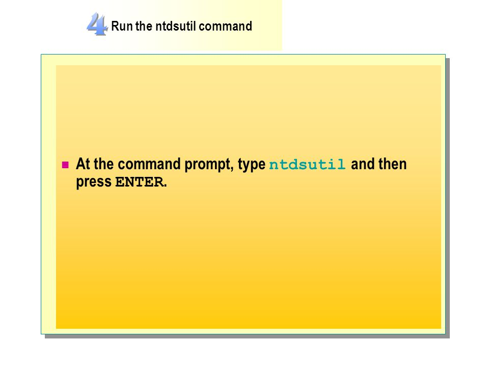 At the command prompt, type ntdsutil and then press ENTER.