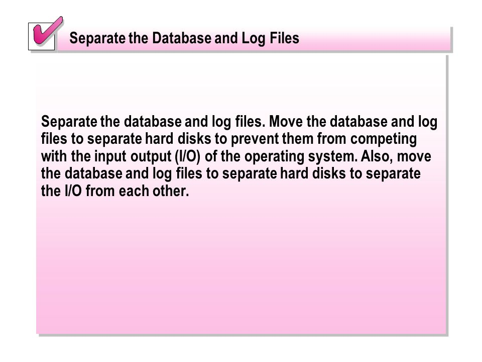 Separate the Database and Log Files