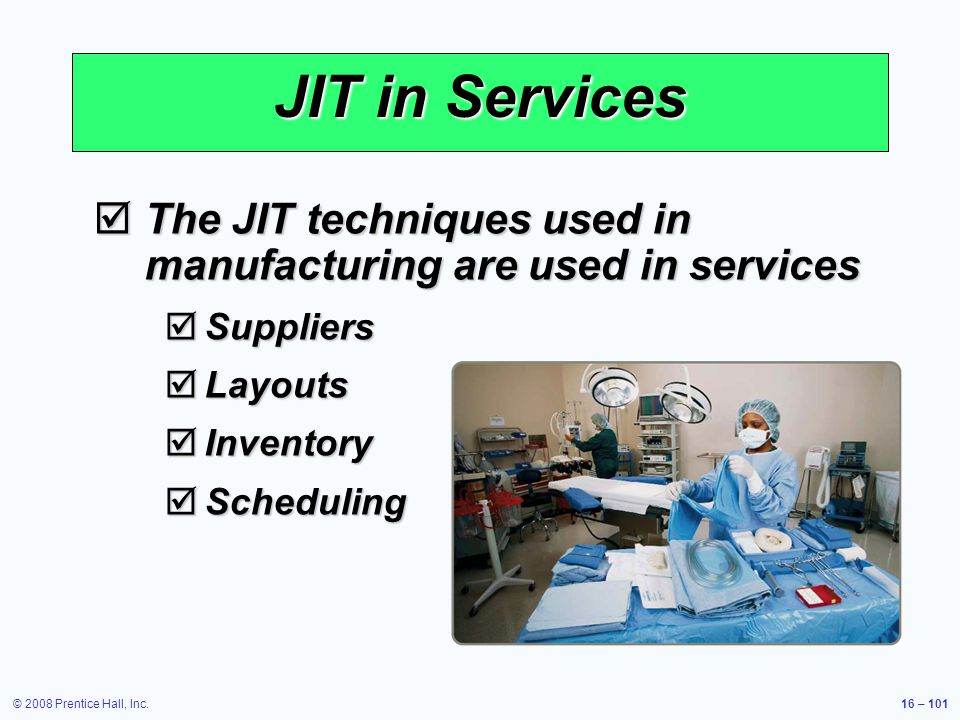 JIT in Services The JIT techniques used in manufacturing are used in services. Suppliers. Layouts.