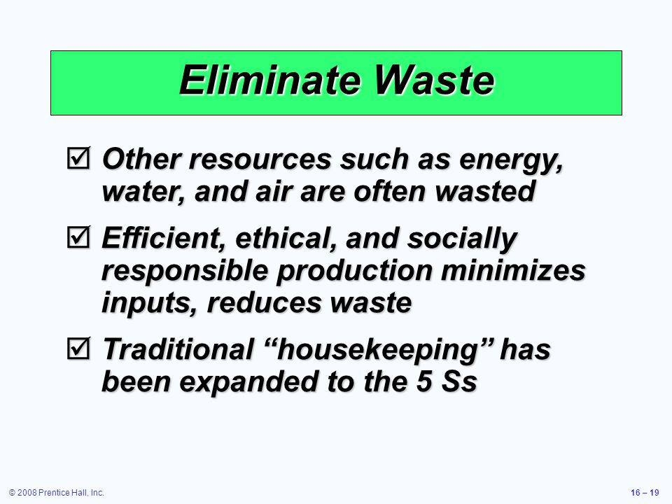 Eliminate Waste Other resources such as energy, water, and air are often wasted.