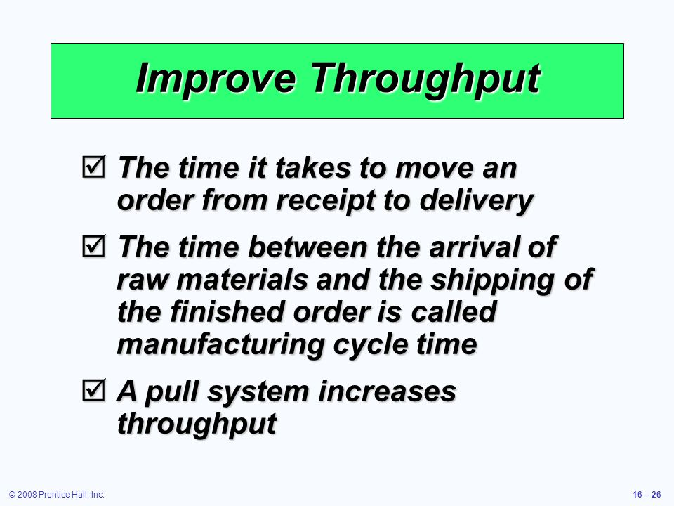 Improve Throughput The time it takes to move an order from receipt to delivery.
